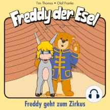 Geht zum Zirkus (Freddy der Esel 6): Ein musikalisches Hörspiel