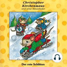 Der rote Schlitten (Christopher Kirchenmaus und seine Mäuselieder 5): Kinder-Hörspiel