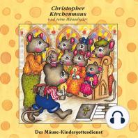 Der Mäuse-Kindergottesdienst (Christopher Kirchenmaus und seine Mäuselieder 18)