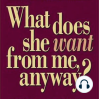 What Does She Want from Me, Anyway?