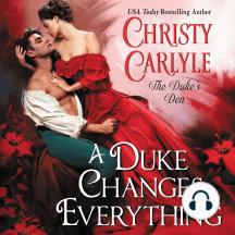 A Duke Changes Everything: The Duke's Den, Book 1