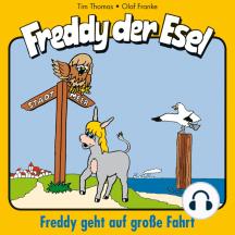 Freddy geht auf große Fahrt (Freddy der Esel 9): Ein musikalisches Hörspiel