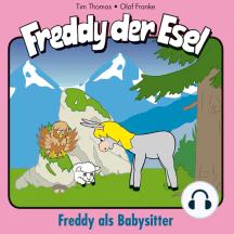 Freddy als Babysitter (Freddy der Esel 28): Ein musikalisches Hörspiel