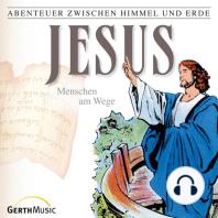 Jesus - Menschen am Wege (Abenteuer zwischen Himmel und Erde 23)