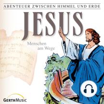 Jesus - Menschen am Wege (Abenteuer zwischen Himmel und Erde 23): Hörspiel