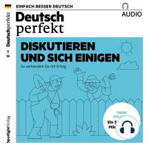Deutsch lernen Audio - Disakutieren und sich einigen: Deutsch perfekt Audio 09/18