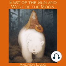 East of the Sun and West of the Moon: A Norwegian Fairy Tale