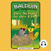 Der Schatz in der Erde (Balduin der Regenwurm 7): Ein musikalisches Kinder-Hörspiel