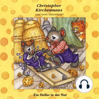 Ein Helfer in der Not (Christopher Kirchenmaus und seine Mäuselieder 15)