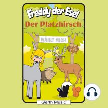 Der Platzhirsch (Freddy der Esel 53): Ein musikalisches Hörspiel
