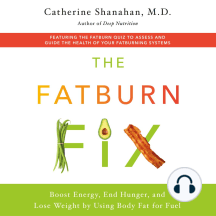 The Fatburn Fix: Boost Energy, End Hunger, and Lose Weight by Using Body Fat for Fuel