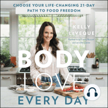 Body Love Every Day: Choose Your Life-Changing 21-Day Path to Food Freedom!