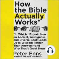 How the Bible Actually Works: In Which I Explain How an Ancient, Ambiguous, and Diverse Book Leads Us to Wisdom Rather Than Answers ‒ and Why That's Great News