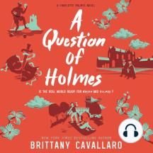 A Question of Holmes: A Charlotte Holmes Novel