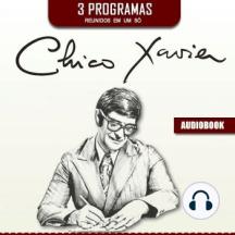 Chico Xavier - três áudios em um só