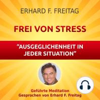 Frei von Stress - Ausgeglichenheit in jeder Situation