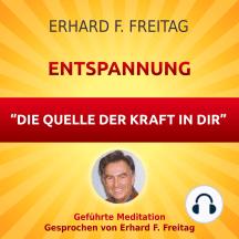Entspannung - Die Quelle der Kraft in Dir: Geführte Meditation