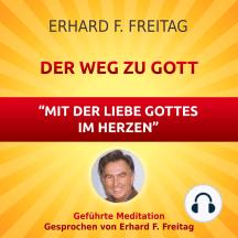 Der Weg zu Gott - Mit der Liebe Gottes im Herzen: Geführte Meditation