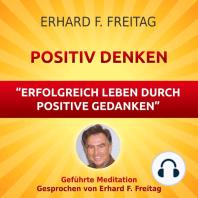Positiv denken - Erfolgreich leben durch positive Gedanken