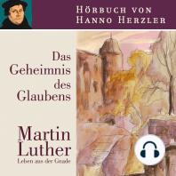 Luther - Das Geheimnis des Glaubens