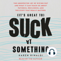 It's Great to Suck at Something: The Unexpected Joy of Wiping Out and What It Can Teach Us About Patience, Resilience, and the Stuff that Really Matters