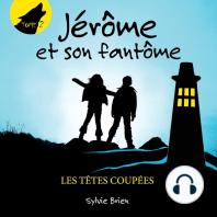 Jérôme et son fantôme tome 2. Les têtes coupées