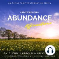 Create Wealth & Abundance Affirmations: Motivational Affirmations & High Energy Dance Music