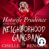 Hotwife Prudence and the Neighborhood Gangbang