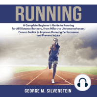 Running: A Complete Beginner's Guide to Running for All Distance Runners, from Milers to Ultramarathoners; Proven Tactics to Improve Running Performance and Prevent Injury