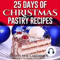 25 Days of Christmas Pastry Recipes: Holiday baking from cookies, fudge, cake, puddings,Yule log, to Christmas pies and much more