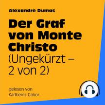 Der Graf von Monte Christo: Ungekürzt - 2 von 2