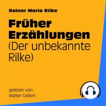 Frühe Erzählungen: Der unbekannte Rilke