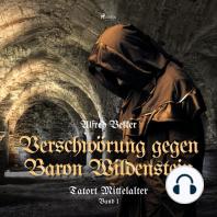 Verschwörung gegen Baron Wildenstein - Tatort Mittelalter, Band 1
