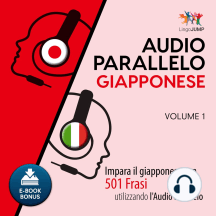 Audio Parallelo Giapponese: Impara il giapponese con 501 Frasi utilizzando l'Audio Parallelo - Volume 1