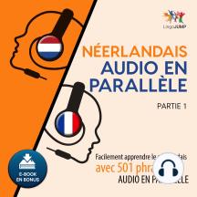 Nerlandais audio en parallle 1: Facilement apprendre lenerlandaisavec 501 phrases en audio en parallle - Partie 1