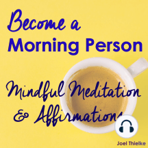 Become a Morning Person: Mindful Meditation & Affirmations