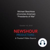 Michael Beschloss chronicles American 'Presidents of War'