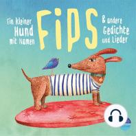 Ein kleiner Hund mit Namen Fips & andere Gedichte und Lieder
