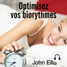 Optimisez vos biorythmes