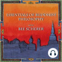 Essentials of Buddhist Philosophy with Bee Scherer