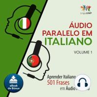 udio Paralelo em Italiano: Aprender Italiano com 501 Frases em udio Paralelo - Volume 1
