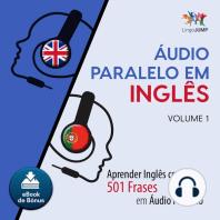 udio Paralelo em Ingls: Aprender Ingls com 501 Frases em udio Paralelo - Volume 1