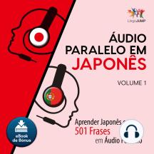 udio Paralelo em Japons: Aprender Japons com 501 Frases em udio Paralelo - Volume 1