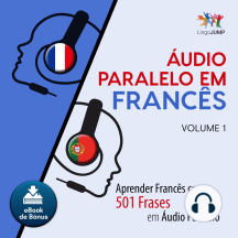 udio Paralelo em Francs: Aprender Francs com 501 Frases em udio Paralelo - Volume 1