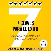 7 CLAVES PARA EL ÉXITO: Una guía para una vida más rica y exitosa