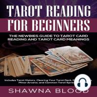 Tarot Reading for Beginners: The Newbies Guide to Tarot Card Reading and Tarot Card Meanings: Includes Tarot History, Clearing Your Tarot Deck, Major Arcana, Minor Arcana, and Common Tarot Spreads