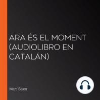 Ara és el moment (Audiolibro en catalán)