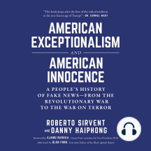 American Exceptionalism and American Innocence: A People's History of Fake News–from the Revolutionary War to the War on Terror