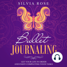 Bullet Journaling: Get Your Life in Order and Enjoy Completing Your Tasks