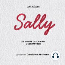 Sally: Die wahre Geschichte einer Mutter